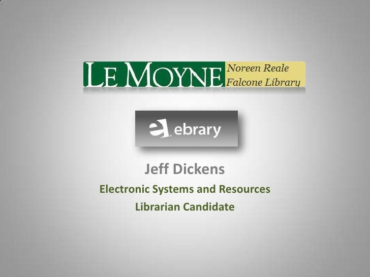 Jeff Dickens<br />Electronic Systems and Resources <br />Librarian Candidate<br />