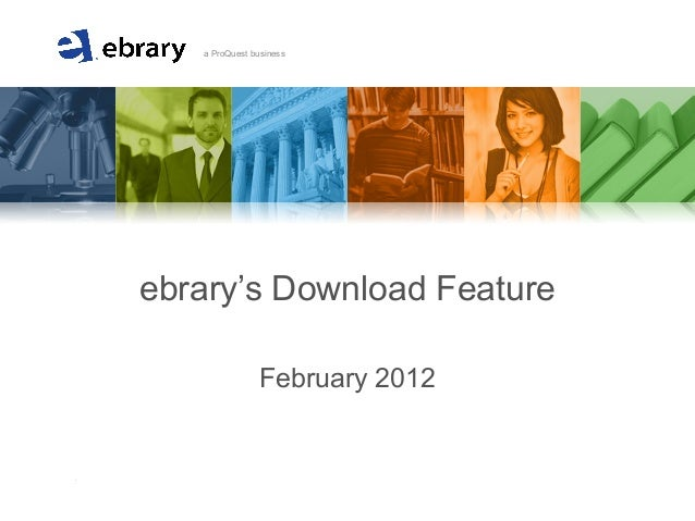 A member of the ProQuest family of companies a ProQuest business ebrary's Download Feature February 2012