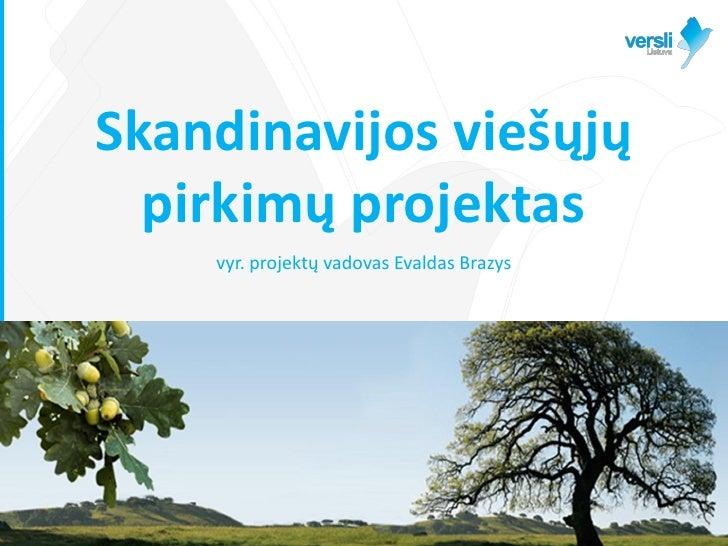Skandinavijos viešųjų  pirkimų projektas    vyr. projektų vadovas Evaldas Brazys