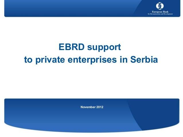 EBRD supportto private enterprises in Serbia             November 2012