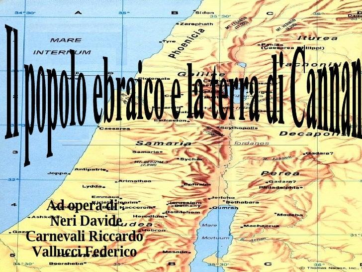 Ad opera di : Neri Davide Carnevali Riccardo  Vallucci Federico  Il popolo ebraico e la terra di Cannan