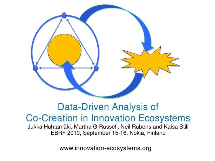 Data-Driven Analysis of Co-Creationin Innovation EcosystemsJukka Huhtamäki, Martha G Russell, Neil Rubens and Kaisa Still...