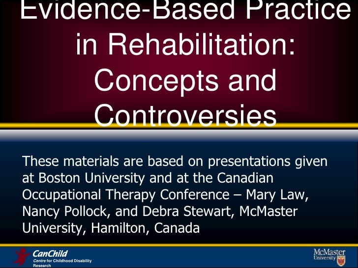 Centre for Childhood Disability Research<br />Evidence-Based Practice in Rehabilitation: Concepts and Controversies <br />...
