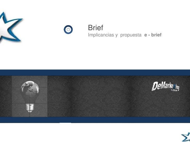 Brief <br />Implicancias y  propuesta<br />e - brief<br />