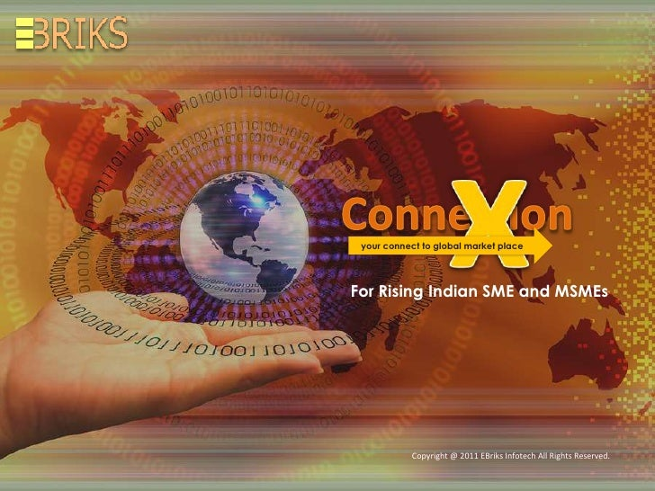 your connect to global market placeFor Rising Indian SME and MSMEs           Copyright @ 20112011 Ebriks Infotech. All Rig...