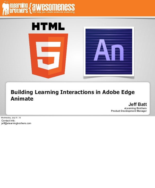Building Learning Interactions in Adobe Edge Animate Jeff Batt eLearning Brothers Product Development Manager Wednesday, J...