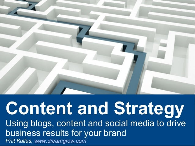 Content and StrategyUsing blogs, content and social media to drivebusiness results for your brandPriit Kallas, www.dreamgr...