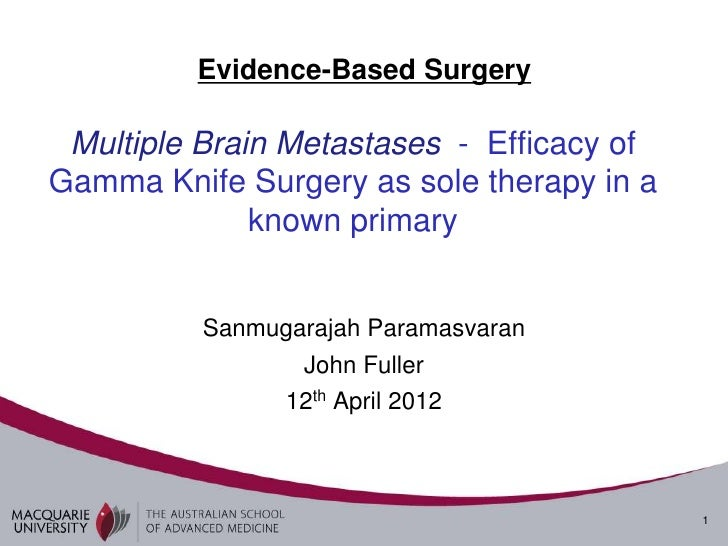Evidence-Based Surgery Multiple Brain Metastases - Efficacy ofGamma Knife Surgery as sole therapy in a              known ...