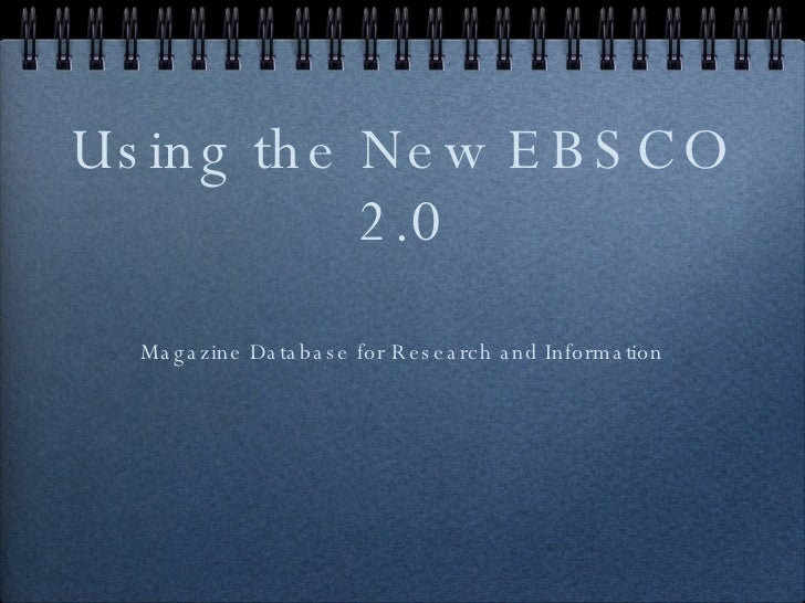 Using the New EBSCO 2.0 <ul><li>Magazine Database for Research and Information </li></ul>