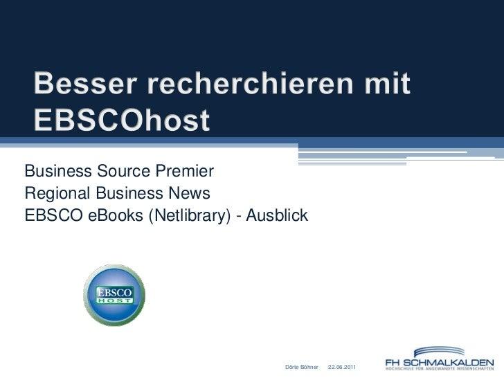 Besser recherchieren mit EBSCOhost<br />Business Source Premier<br />Regional Business News<br />EBSCO eBooks (Netlibrary)...