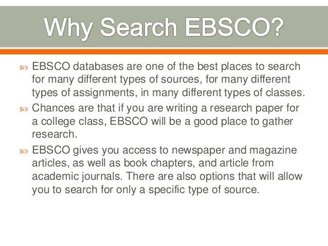       EBSCO databases are one of the best places to search for many different types of sources, for many different type...