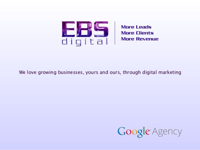 We love growing businesses, yours and ours, through digital marketing