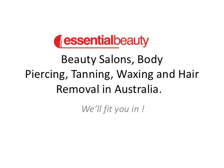 Beauty Salons, Body Piercing, Tanning, Waxing and Hair Removal in Australia.<br />We'll fit you in !<br />