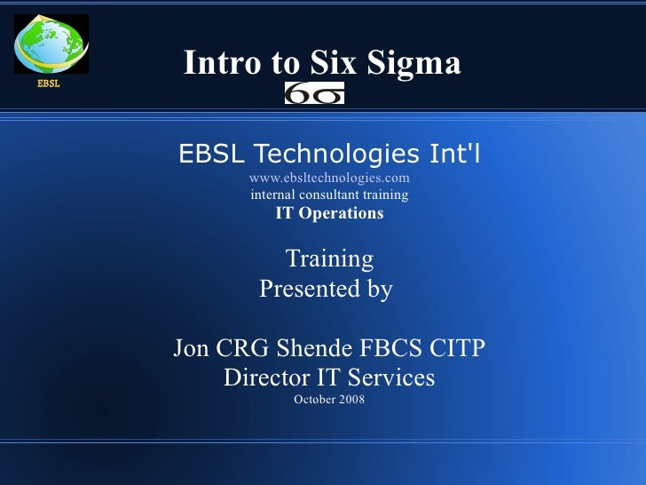 EBSL        Intro to Six Sigma         EBSL Technologies Int'l             www.ebsltechnologies.com             internal c...