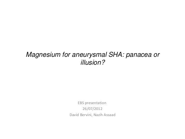 Magnesium for aneurysmal SHA: panacea or                illusion?                 EBS presentation                    26/0...
