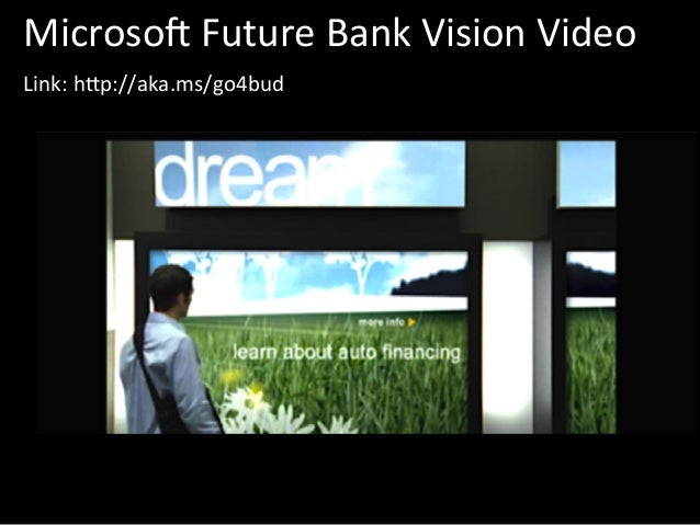 Microso Future Bank Vision Video        Link: h6p://aka.ms/go4bud