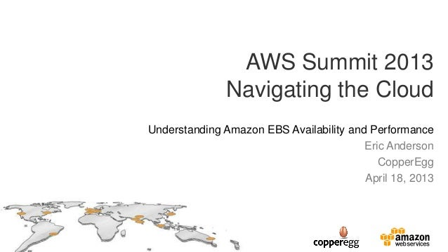 AWS Summit 2013Navigating the CloudUnderstanding Amazon EBS Availability and PerformanceEric AndersonCopperEggApril 18, 2013