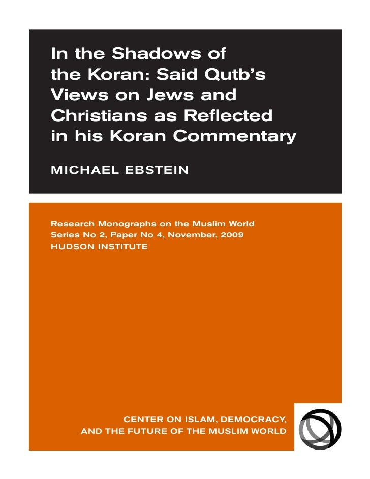 In the Shadows of the Koran: Said Qutb's Views on Jews and Christians as Reflected in his Koran Commentary MICHAEL EBSTEIN...