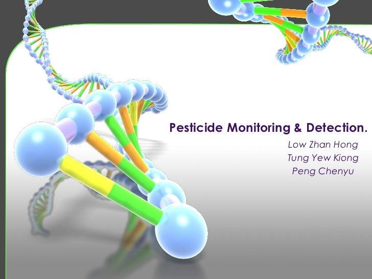 Pesticide Monitoring & Detection.                   Low Zhan Hong                   Tung Yew Kiong                    Peng...