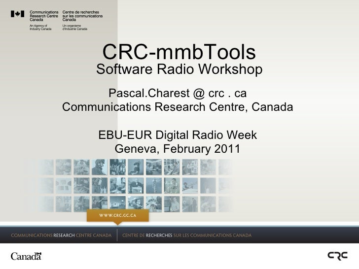 CRC-mmbTools     Software Radio Workshop      Pascal.Charest @ crc . caCommunications Research Centre, Canada     EBU-EUR ...