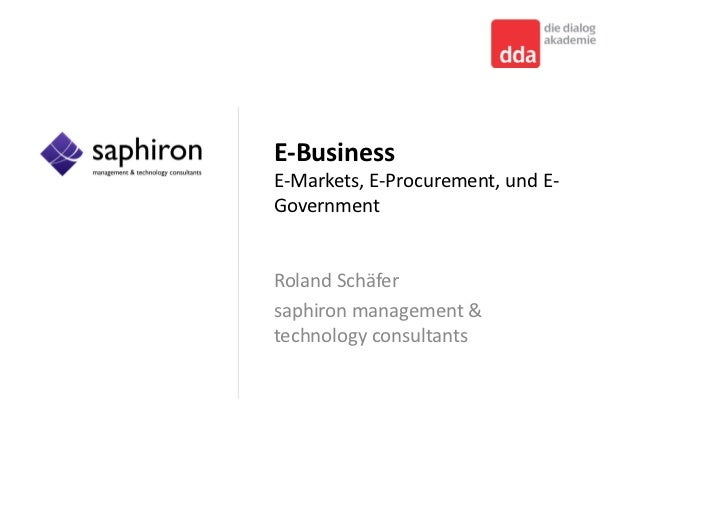 E‐Business E‐Markets, E‐Procurement, und E‐ Government   Roland Schäfer saphiron management   technology consultants