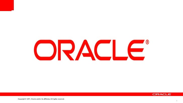 Copyright © 2011, Oracle and/or its affiliates. All rights reserved.                                                      ...
