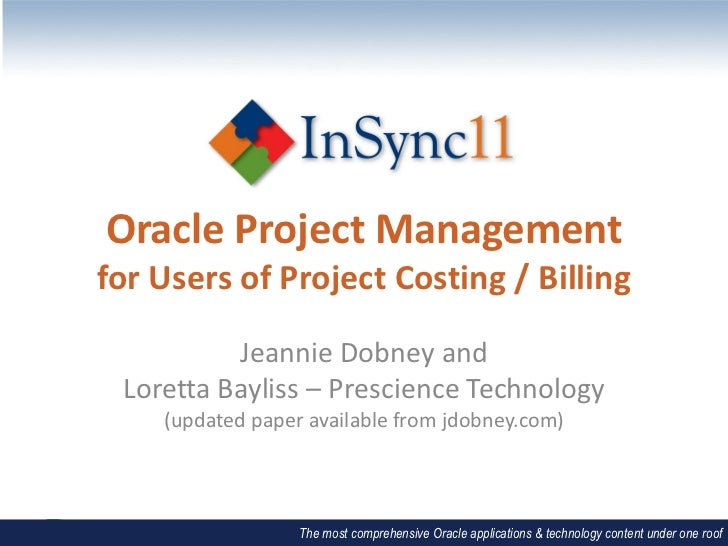 Oracle Project Managementfor Users of Project Costing / Billing          Jeannie Dobney and Loretta Bayliss – Prescience T...