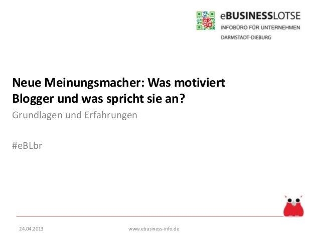 Neue Meinungsmacher: Was motiviertBlogger und was spricht sie an?Grundlagen und Erfahrungen#eBLbrwww.ebusiness-info.de24.0...