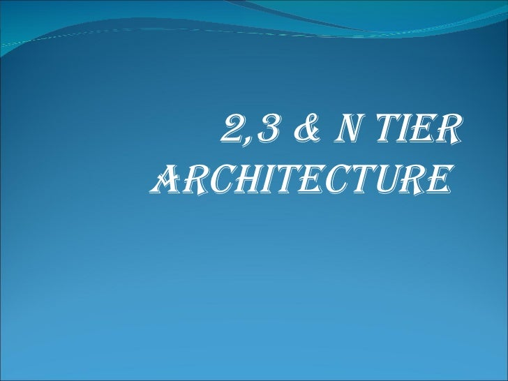 2,3 & N TIERARCHITECTURE
