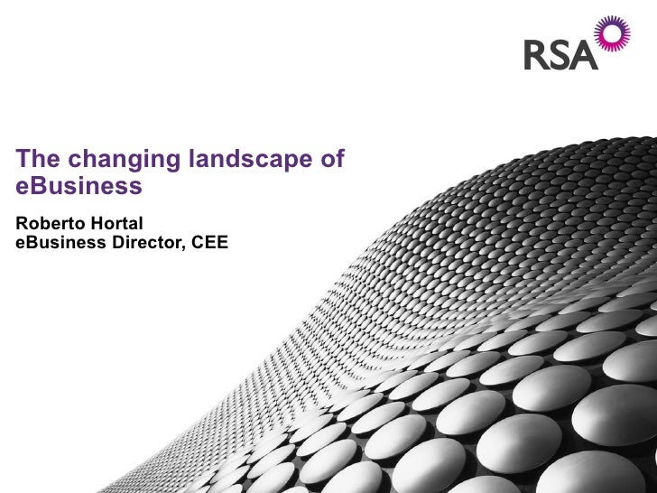The changing landscape of eBusiness Roberto Hortal eBusiness Director, CEE