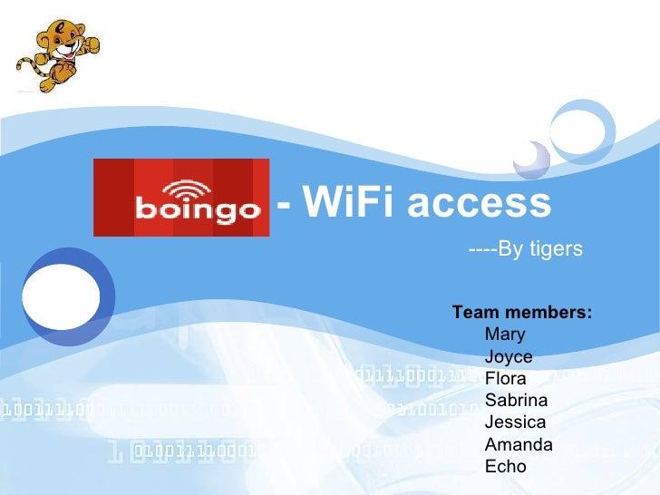 Boingo - WiFi access <ul><li>Team members:  </li></ul><ul><ul><li>Mary </li></ul></ul><ul><ul><li>Joyce  </li></ul></ul><u...