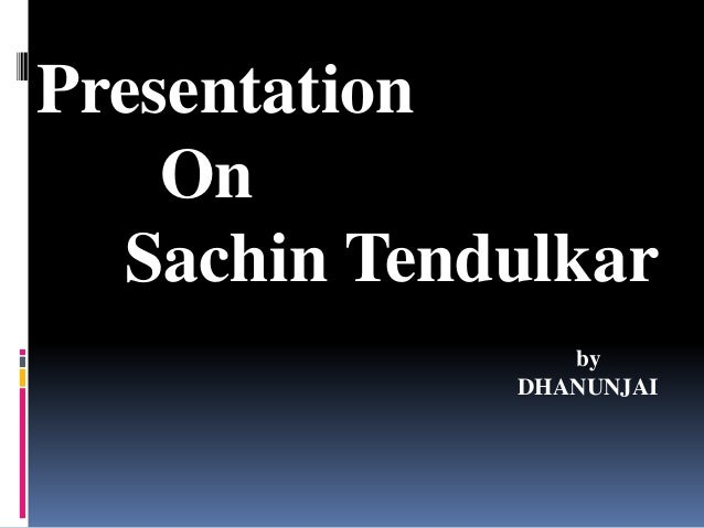 Ppt on sachin tendulkar