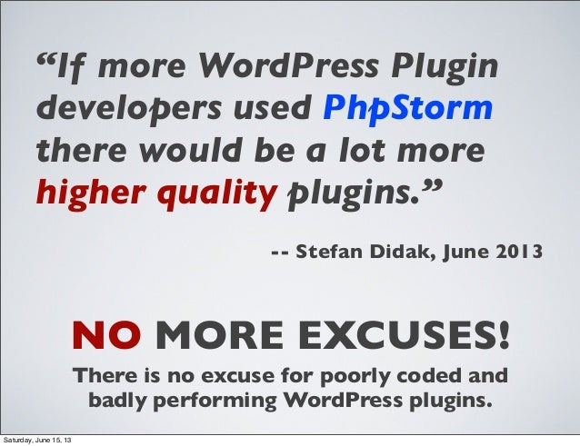 "NO MORE EXCUSES!There is no excuse for poorly coded andbadly performing WordPress plugins.""If more WordPress Plugindevelop..."