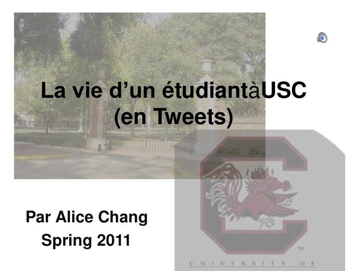 La vie d'un étudiantàUSC (en Tweets)<br />Par Alice Chang<br />Spring 2011<br />