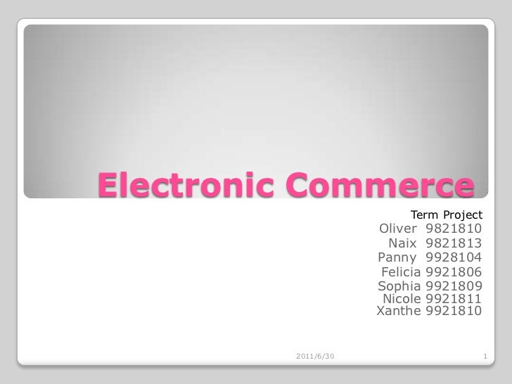 Electronic Commerce<br />Term Project<br />Oliver  9821810<br />Naix  9821813<br />Panny  9928104<br />Felicia 9921806<br ...