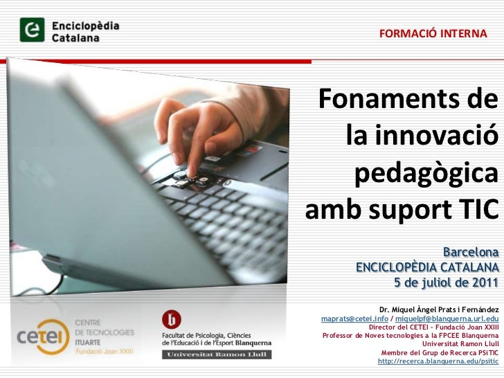 FORMACIÓ INTERNA<br />Fonaments de la innovació pedagògica amb suport TIC<br />Barcelona<br />ENCICLOPÈDIA CATALANA<br />5...