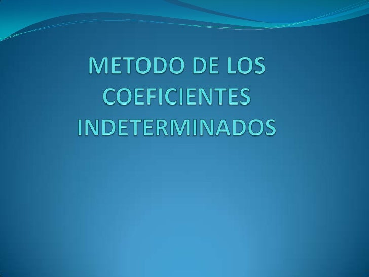 METODO DE LOS COEFICIENTES INDETERMINADOS<br />