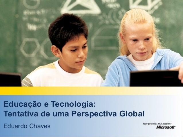 Educação e Tecnologia: Tentativa de uma Perspectiva Global Eduardo Chaves