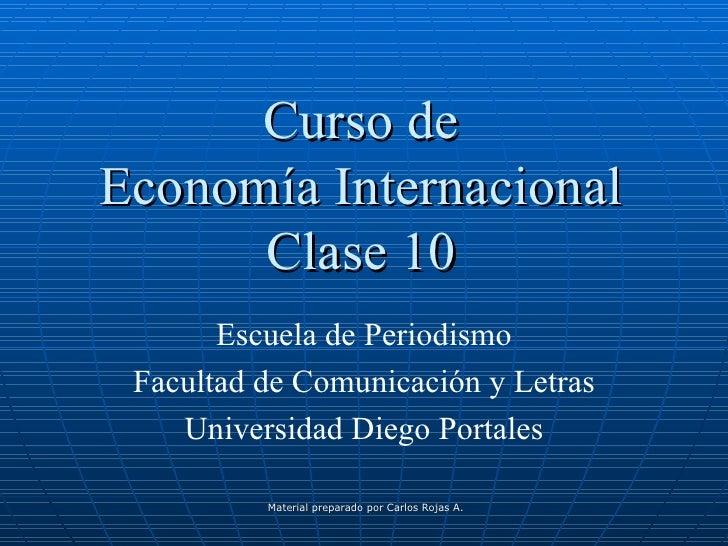 Curso de Economía Internacional Clase 10 Escuela de Periodismo Facultad de Comunicación y Letras Universidad Diego Portales
