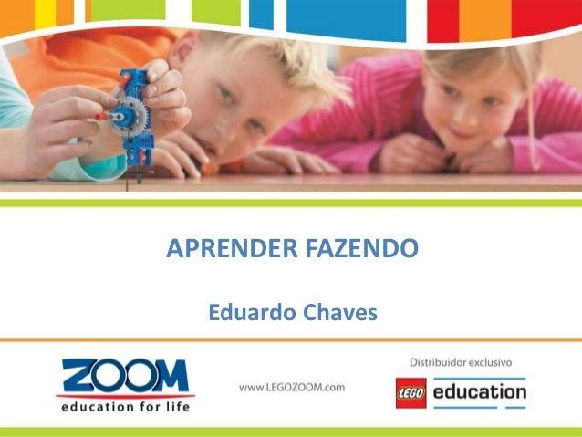 www.LEGOZOOM.com APRENDER FAZENDO Eduardo Chaves
