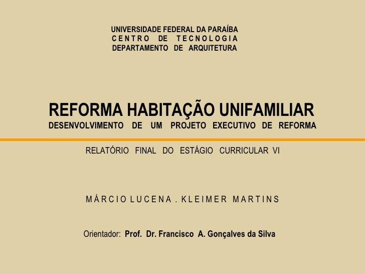UNIVERSIDADE FEDERAL DA PARAÍBA C E N T R O  DE  T E C N O L O G I A DEPARTAMENTO  DE  ARQUITETURA REFORMA HABITAÇÃO UNIFA...
