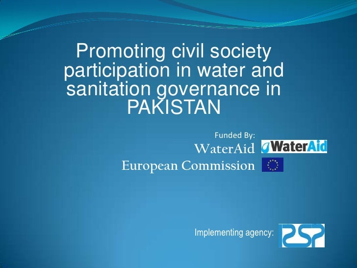 Promoting civil society participation in water and sanitation governance in PAKISTAN<br />Funded By:<br />WaterAid<br />Eu...