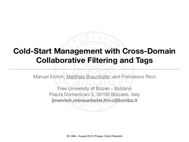 EC-Web - August 2013, Prague, Czech Republic Cold-Start Management with Cross-Domain Collaborative Filtering and Tags Manu...