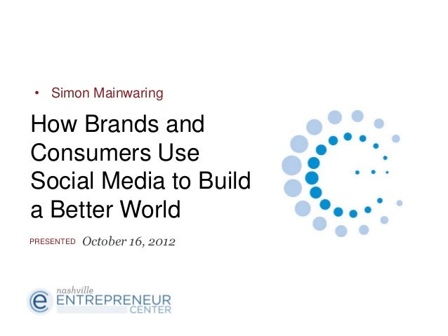 • Simon MainwaringHow Brands andConsumers UseSocial Media to Builda Better WorldPRESENTED   October 16, 2012