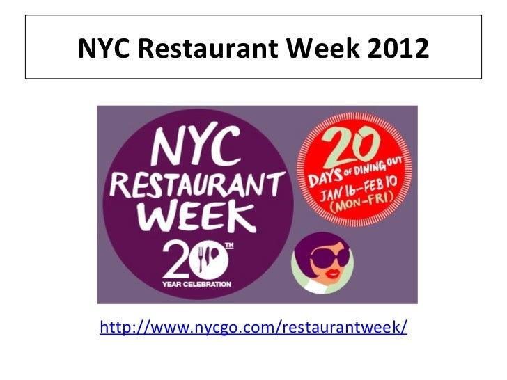 NYC Restaurant Week 2012 <ul><li>http://www.nycgo.com/restaurantweek/ </li></ul>