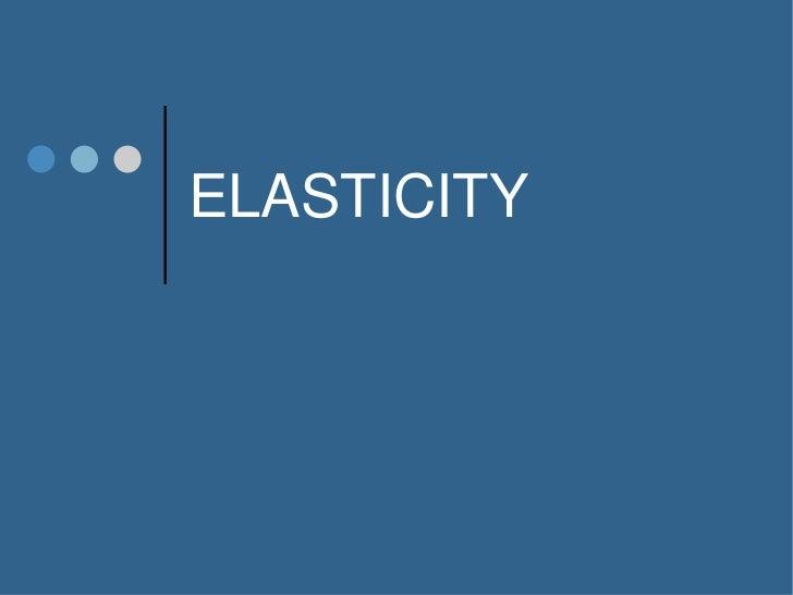 ELASTICITY<br />