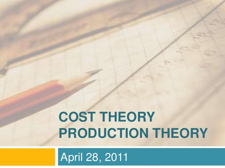 COST THEORYPRODUCTION THEORY<br />April 28, 2011<br />