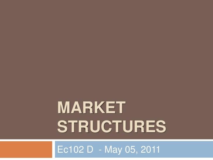 MARKET STRUCTURES<br />Ec102 D  - May 05, 2011<br />