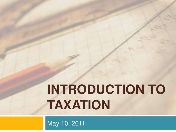 INTRODUCTION TO TAXATION<br />May 10, 2011<br />