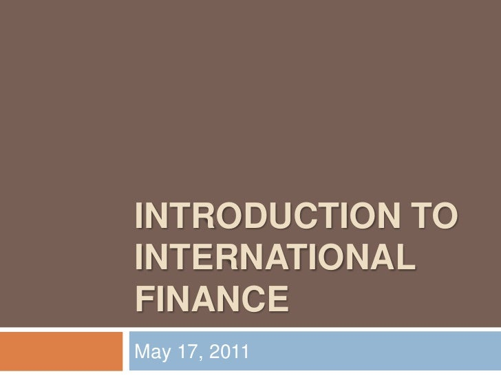INTRODUCTION TO INTERNATIONAL FINANCE<br />May 17, 2011<br />